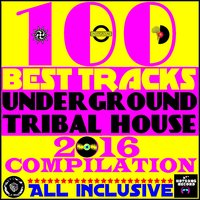 100 Best Tracks Underground Tribal House 2016 Compilation — сборник