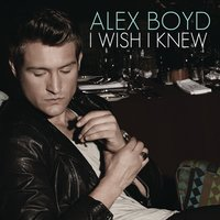 I Wish I Knew — Alex Boyd