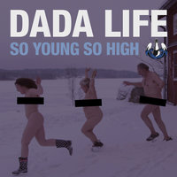 So Young So High — Dada Life