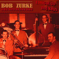 Tom Cat On the Keys — Bob Zurke and His Delta Rhythm Band, Bob Zurke