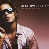 That's What's Goin' Down — Jeremy Gregory