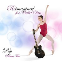 Reimagined for Ballet Class (Pop Volume 2) — Andrew Holdsworth