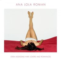 Even Assassins Have Lovers and Romances — Ana Lola Roman