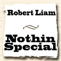 Nothin Special — Robert Liam