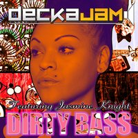 Dirty Bass — Jasmine Knight, DeckaJam