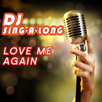 Love Me Again — DJ Singalong