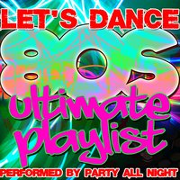 Let's Dance: Ultimate 80's Playlist — Party All Night