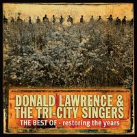 Restoring The Years — Donald Lawrence And The Tri-City Singers