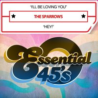 I'll Be Loving You / Hey! — The Sparrows