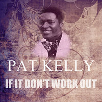 If It Don't Work Out — Pat Kelly