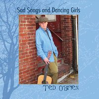 Sad Songs and Dancing Girls — Ted O'Brien