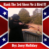 Hank the 3rd Shoot Me a Bird — Joey Holiday