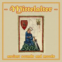 Mittelalter - Ancient Sounds and Moods — Mittelalter Sound Orchester