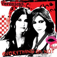 Everything I'm Not — The Veronicas