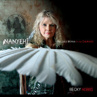 Nanyehi-Beloved Woman of the Cherokee — Becky Hobbs