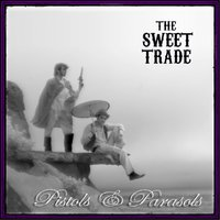Pistols and Parasols — The Sweet Trade