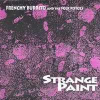 Strange Paint — Frenchy Burrito & The Folk Pistols