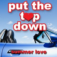 Put the Top Down - Summer Love — сборник