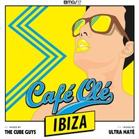 Café Olé Ibiza — The Cube Guys, Ultra Naté