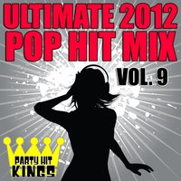 Ultimate 2012 Pop Hit Mix, Vol. 9 — Party Hit Kings
