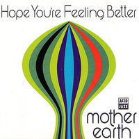 Hope You're Feeling Better — Mother Earth