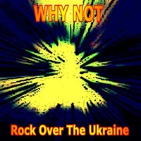 Rock Over the Ukraine — Why Not