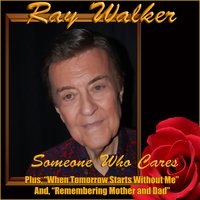 Someone Who Cares — Ray Walker