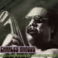 All the Greatest Hits Ever Made — Charles Mingus