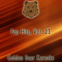 Karaoke Pop Hits, Vol. 23 — Golden Bear Karaoke
