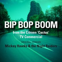 Bip Bop Boom (From the Citroen 'Cactus' TV Commercial) — Mickey Hawks & The Night Raiders