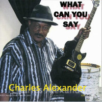 What Can You Say — Charles Alexander