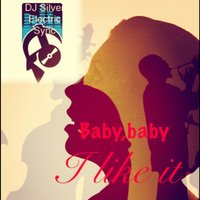 Baby Baby I Like It — Dj Silver Electric Sync