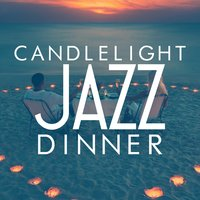Candlelight Jazz Dinner — Candlelight Romantic Dinner Music