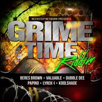 Grime Time Riddim — Valuable, Papino, Beres Brown, Lyrek-i, Dubble Dee
