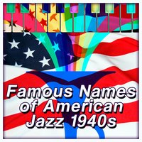 Famous Names of American Jazz 1940s — сборник