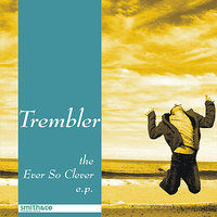 The Ever So Clever EP — Trembler