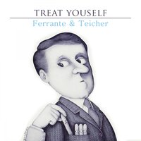 Treat Yourself — Ferrante & Teicher