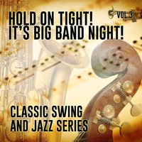 Hold on Tight! It's Big Band Night! - Classic Swing and Jazz Series, Vol. 3 — сборник