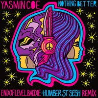 Nothing Better [feat. End of Level Baddie] — Yasmin Coe, End of Level Baddie