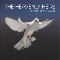 Heaven Is My Goal — The Heavenly Heirs