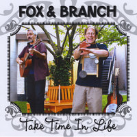 Take Time in Life — Fox and Branch