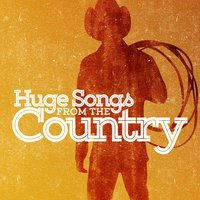 Huge Songs from the Country — American Country Hits, Modern Country Heroes, American Country Hits|Country Music|Modern Country Heroes