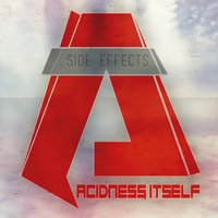 Side Effects — Acidness Itself