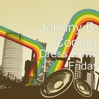 Dress Down Friday — Johnny B. Cooper