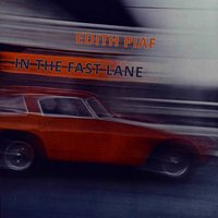 In The Fast Lane — Edith Piaf
