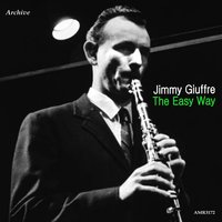 The Easy Way — Jimmy Giuffre