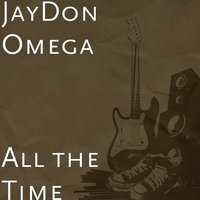 All the Time — JAYDON OMEGA, Slyda Mike