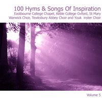 100 Hymns and Songs of Inspiration Disc 5 — Eastbourne College Chapel - Keble College Oxford - St Mary's Church Choir Warwick - Tewkesbury Abbey Choir - York Minster Choir