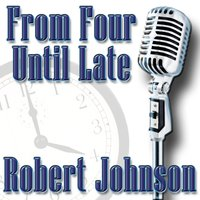 From Four Until Late — Robert Johnson