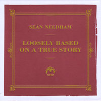 Loosely Based On a True Story — Sean Needham